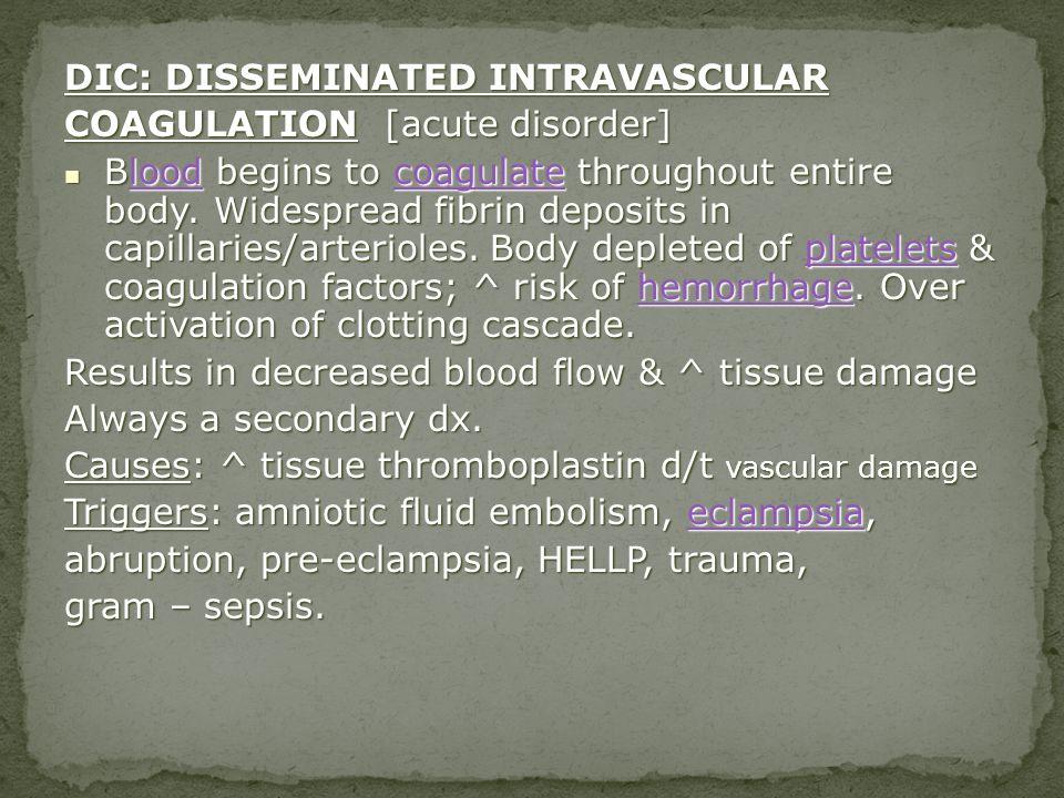 DIC: DISSEMINATED INTRAVASCULAR COAGULATION [acute disorder]